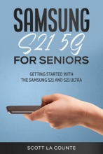 Samsung Galaxy S21 5G For Seniors: Getting Started With the Samsung S21 and S21 Ultra