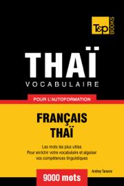 Vocabulaire Français-Thaï pour l'autoformation: 9000 Mots