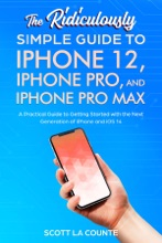 The Ridiculously Simple Guide To iPhone 12, iPhone Pro, and iPhone Pro Max