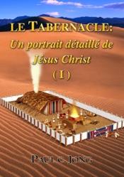Le TABERNACLE: Un portrait détaillé de Jésus Christ (I)