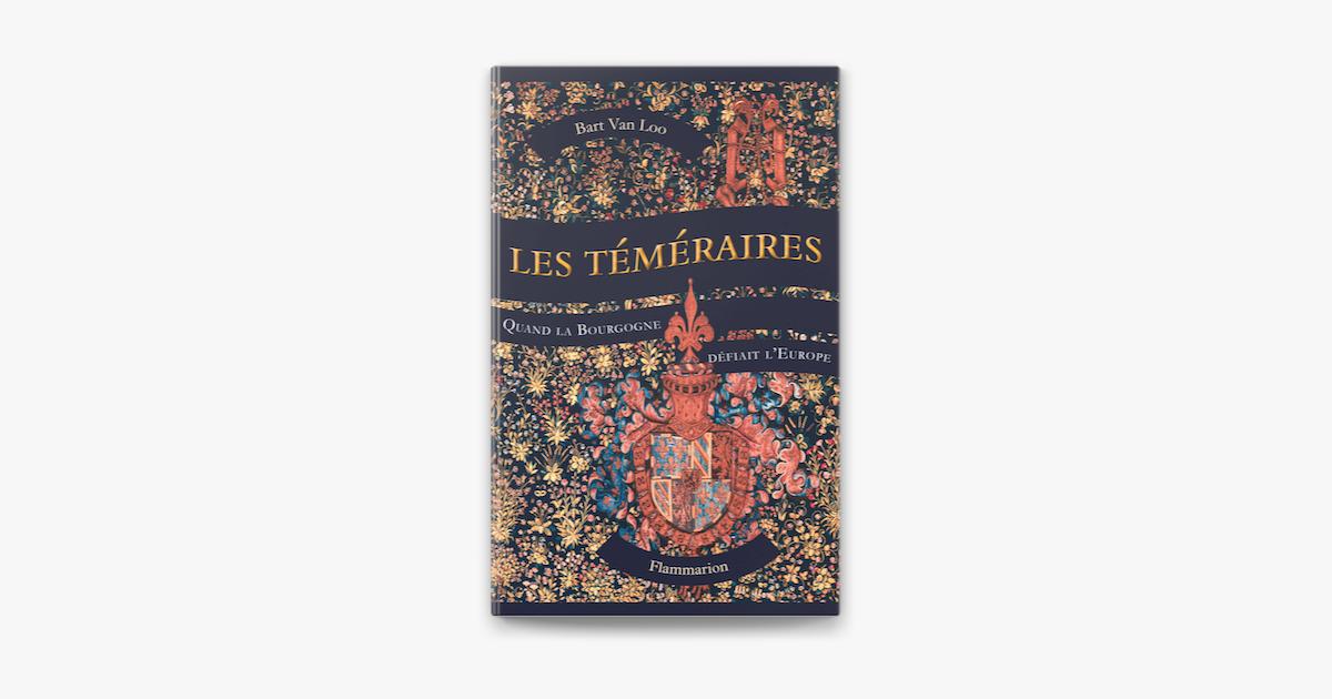 Les Téméraires. Quand la Bourgogne défiait l'Europe in Apple Books