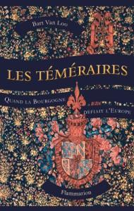 Les Téméraires. Quand la Bourgogne défiait l'Europe Book Cover