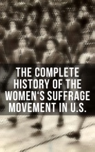 The Complete History Of The Women's Suffrage Movement In U.S.