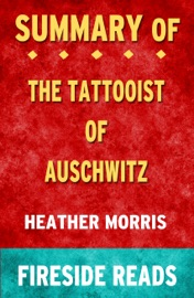 The Tattooist Of Auschwitz A Novel By Heather Morris Summary By Fireside Reads