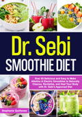 Dr. Sebi Smoothie Diet: Over 53 Delicious and Easy to Make Alkaline & Electric Smoothies to Naturally Cleanse, Revitalize, and Heal Your Body with Dr. Sebi's Approved Diets.