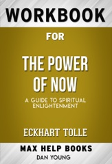 The Power of Now A Guide to Spiritual Enlightenment by Eckhart Tolle (Max Help Workbooks)