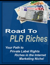 Road To PLR Riches - Your Path To Private Label Rights Riches In The Internet Marketing Niche!