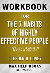 The 7 Habits of Highly Effective People BY STEPHEN R. COVEY (Max Help Workbooks)