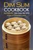 Dim Sum Cookbook: Authentic Dim Sum Recipes