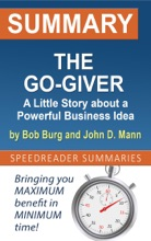 Summary Of The Go-Giver: A Little Story About A Powerful Business Idea By Bob Burg And John D. Mann