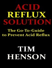 Acid Reflux Solution: The Go to Guide to Prevent Acid Reflux
