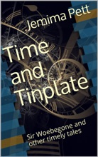 Time And Tinplate: Sir Woebegone And Other Timely Tales