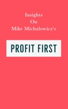 Insights On Mike Michalowicz's Profit First