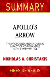 Apollo's Arrow: The Profound and Enduring Impact of Coronavirus on the Way We Live by Nicholas A. Christakis: Summary by Fireside Reads