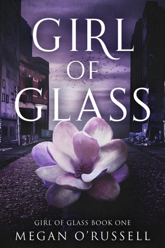 Girl of Glass - Megan O'Russell - Megan O'Russell