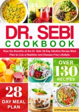 Dr. Sebi Cookbook: Reap The Benefits Of The Dr. Sebi 28-Day Alkaline Recipe Meal Plan To Live A Healthier And Disease Free Lifestyle