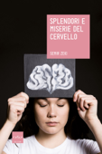 Splendori e miserie del cervello