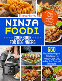 Ninja Foodi Cookbook For Beginners: 650 Mouth-Watering and Easy Recipes to Pressure Cook, Grill, Air Fry, Slow Cook, and Dehydrate