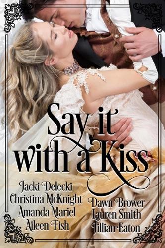 Jacki Delecki, Christina McKnight, Amanda Mariel, Aileen Fish, Dawn Brower, Lauren Smith & Jillian Eaton - Say it with a Kiss