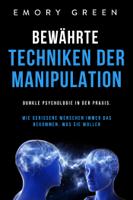 Emory Green - Bewährte Techniken der Manipulation: Dunkle Psychologie in der Praxis. Wie gerissene Menschen immer das bekommen, was sie wollen artwork
