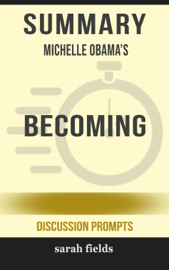 Summary of Becoming by Michelle Obama (Discussion Prompts) book