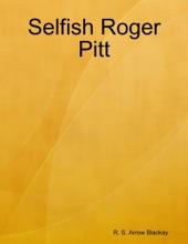 Selfish Roger Pitt