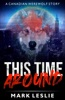 This Time Around: A Canadian Werewolf Story