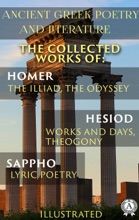 Ancient Greek Poetry And Literature. The Collected Works Of Homer, Hesiod, And Sappho (Illustrated)