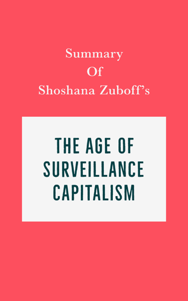 Summary of Shoshana Zuboff's The Age of Surveillance Capitalism