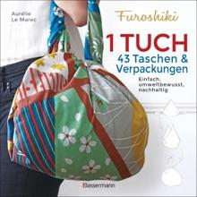 Furoshiki. Ein Tuch - 43 Taschen Und Verpackungen: Handtaschen, Rucksäcke, Stofftaschen Und Geschenkverpackungen Aus Großen Tüchern Knoten. Einfach, Nachhaltig, Plastikfrei