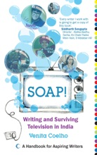 Soap! Writing And Surviving Television In India