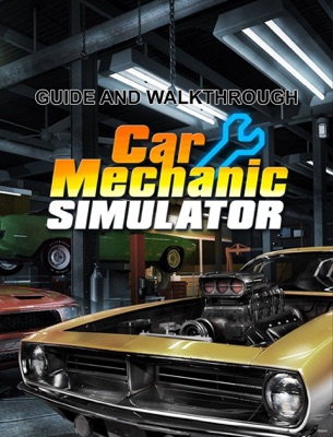 Car Mechanic Simulator 2018 Guide and Walkthrough