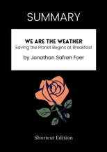 SUMMARY - We Are the Weather: Saving the Planet Begins at Breakfast by Jonathan Safran Foer