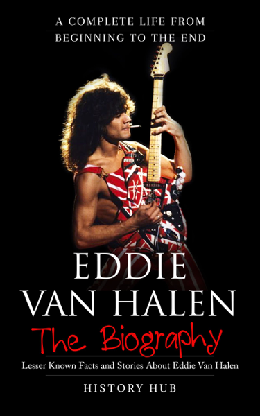 Eddie Van Halen: The Biography (A Complete Life from Beginning to the End)