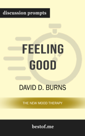 Feeling Good: The New Mood Therapy by David D. Burns (Discussion Prompts) book