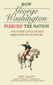 Download and Read Online How George Washington Fleeced the Nation
