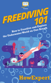 Freediving 101: How to Freedive and Explore the Underwater World on One Breath