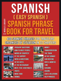 Spanish ( Easy Spanish ) Spanish Phrase Book For Travel