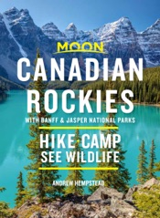 Moon Canadian Rockies: With Banff & Jasper National Parks
