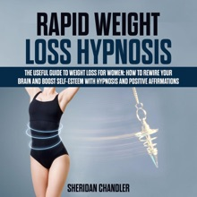 Rapid Weight Loss Hypnosis - The Useful Guide to Weight Loss for Women: How to Rewire your Brain and Boost Self-Esteem with Hypnosis and Positive Affirmations
