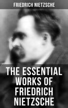 The Essential Works Of Friedrich Nietzsche