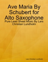 Ave Maria By Schubert For Alto Saxophone - Pure Lead Sheet Music By Lars Christian Lundholm
