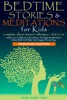 Bedtime Stories & Meditations For Kids. 2-in-1. Complete Short Stories Collection  Ages 2-6.  Help Your Children Fall Asleep Through Mindfulness. Sleep Well And Wake Up Happy Every Day.