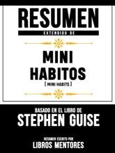 Resumen Extendido De Mini Habitos (Mini Habits) - Basado En El Libro De Stephen Guise