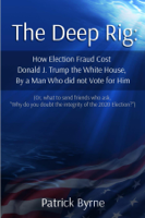 Patrick M. Byrne - The Deep Rig: How Election Fraud Cost Donald J. Trump the White House, By a Man Who Did Note Vote for Him artwork