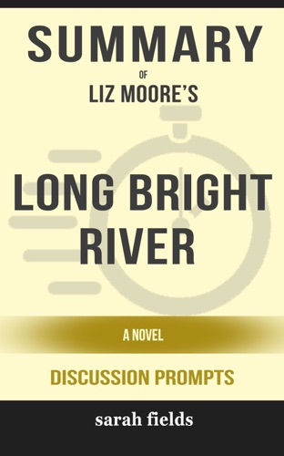 Sarah Fields - Summary of Long Bright River: A Novel by Liz Moore (Discussion Prompts)