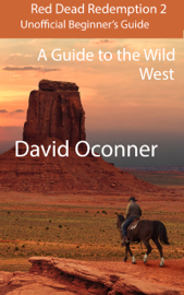 Red Dead Redemption 2 Unofficial Beginner's Guide: A Guide to the Wild West book