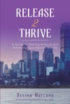 Release 2 Thrive A Guide To Getting Unstuck And Achieving Your Desired Results