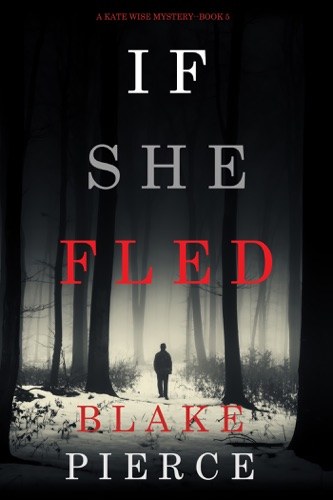 Blake Pierce - If She Fled (A Kate Wise Mystery—Book 5)