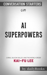 AI Superpowers China Silicon Valley And The New World Order By By Kai-Fu Lee Conversation Starters